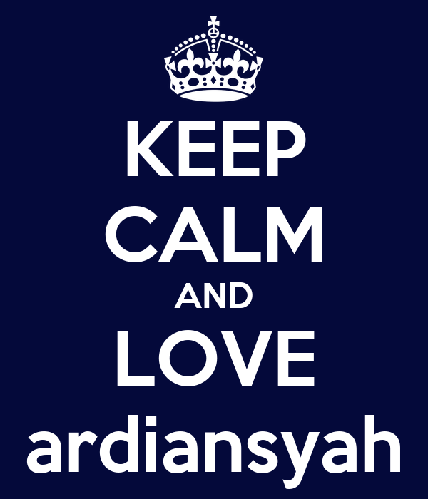 KEEP CALM AND LOVE ardiansyah