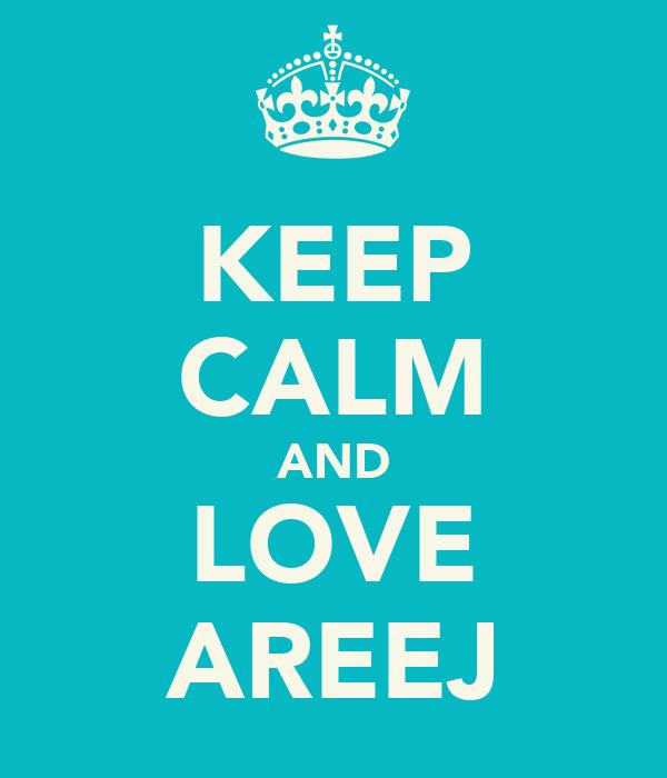 KEEP CALM AND LOVE AREEJ