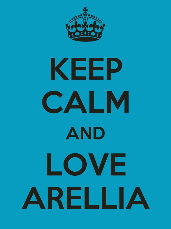 KEEP CALM AND LOVE ARELLIA