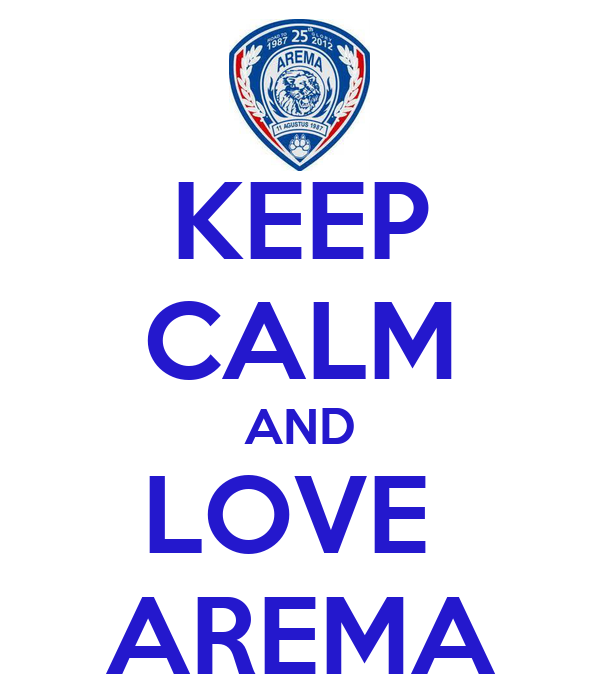 KEEP CALM AND LOVE  AREMA