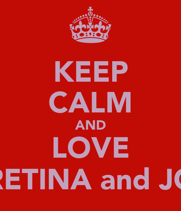 KEEP CALM AND LOVE ARETINA and JOY