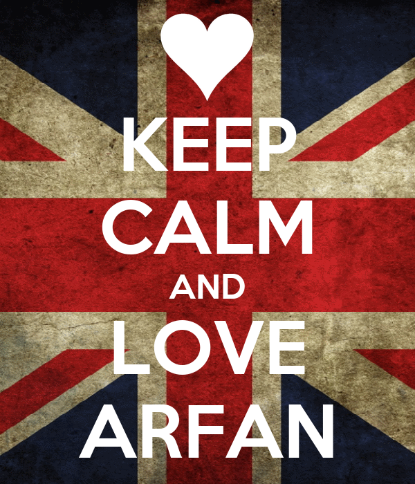 KEEP CALM AND LOVE ARFAN