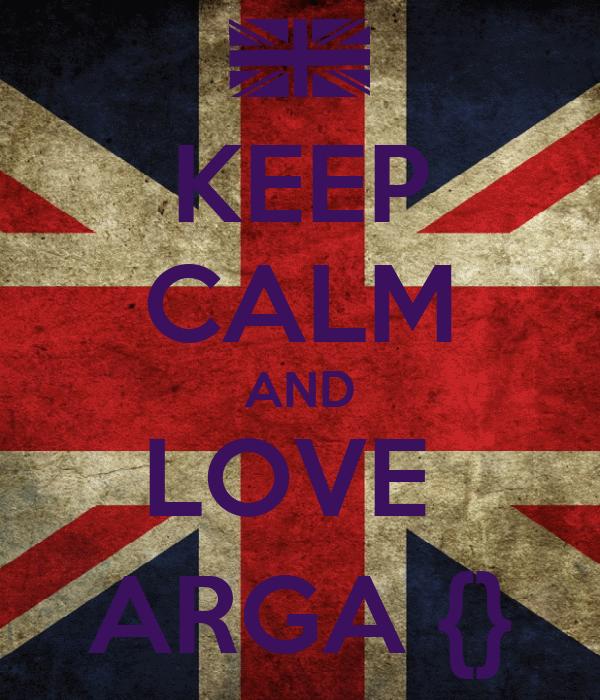 KEEP CALM AND LOVE  ARGA {}
