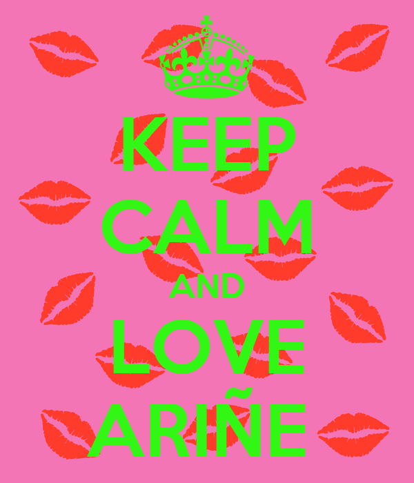 KEEP CALM AND LOVE ARIÑE