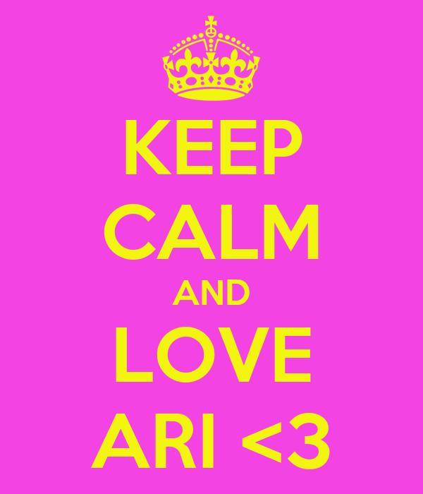 KEEP CALM AND LOVE ARI <3