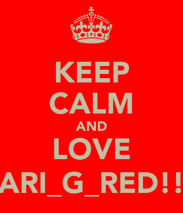 KEEP CALM AND LOVE ARI_G_RED!!