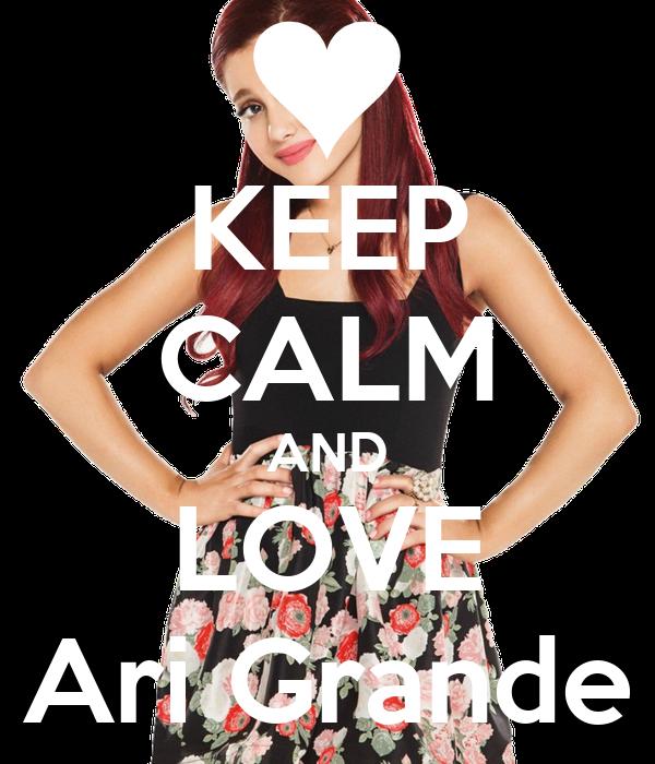 KEEP CALM AND LOVE Ari Grande