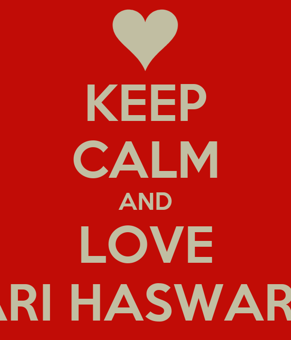 KEEP CALM AND LOVE ARI HASWARI