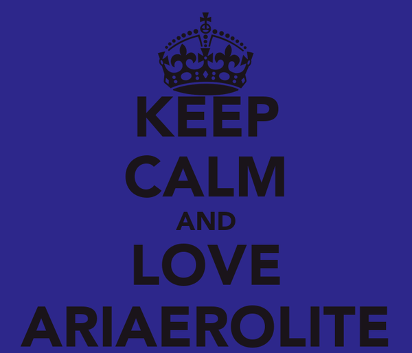 KEEP CALM AND LOVE ARIAEROLITE