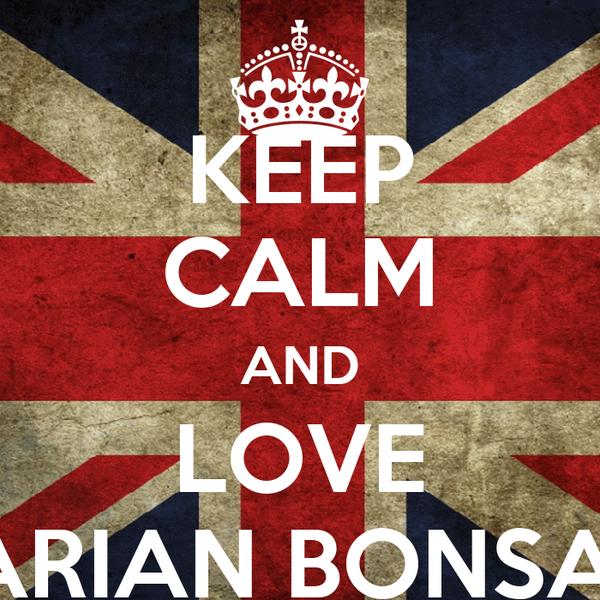 KEEP CALM AND LOVE ARIAN BONSAI