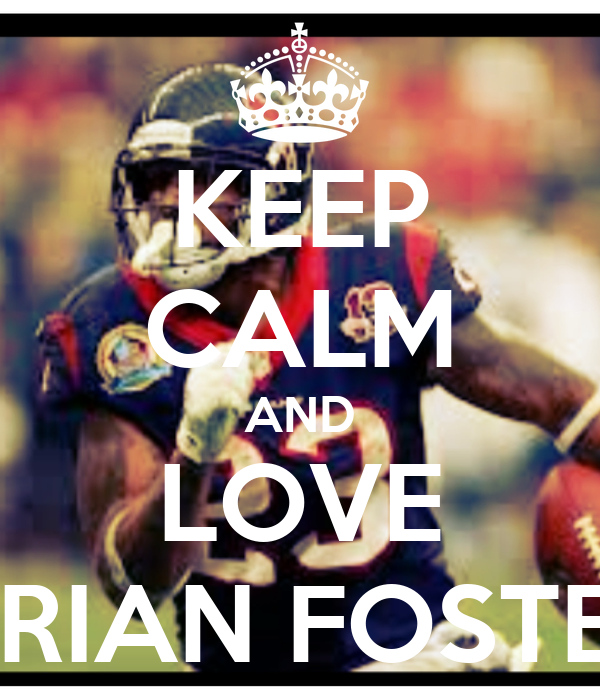 KEEP CALM AND LOVE ARIAN FOSTER
