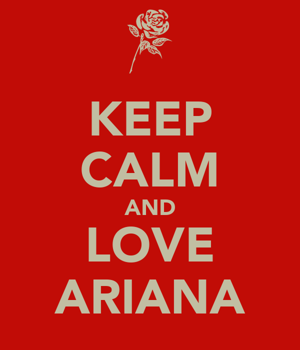 KEEP CALM AND LOVE ARIANA