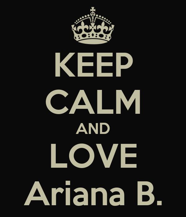 KEEP CALM AND LOVE Ariana B.