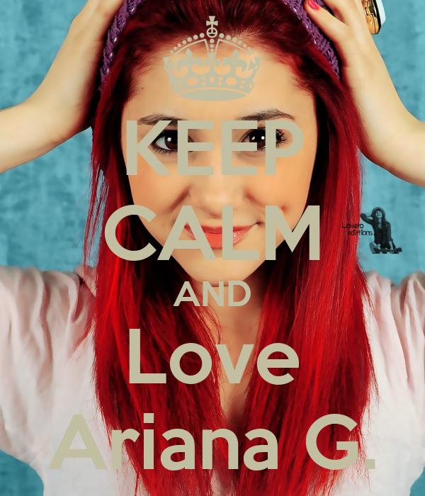 KEEP CALM AND Love Ariana G.
