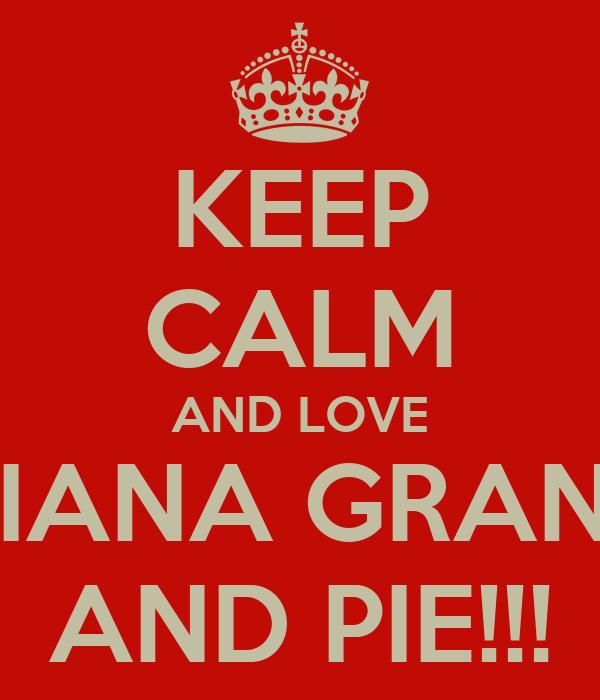 KEEP CALM AND LOVE ARIANA GRANDE AND PIE!!!