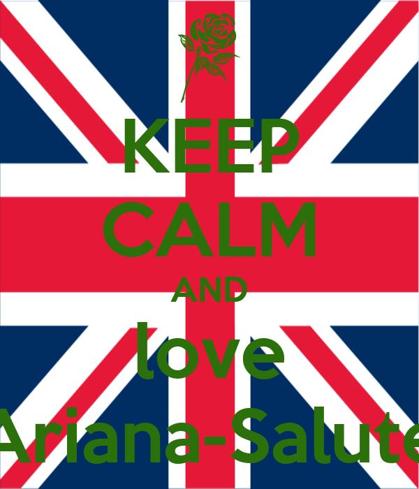 KEEP CALM AND love Ariana-Salute