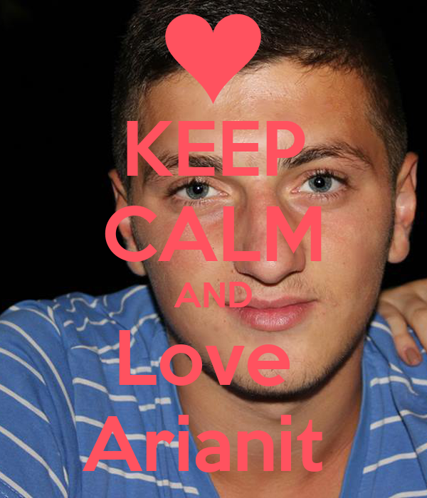 KEEP CALM AND Love  Arianit
