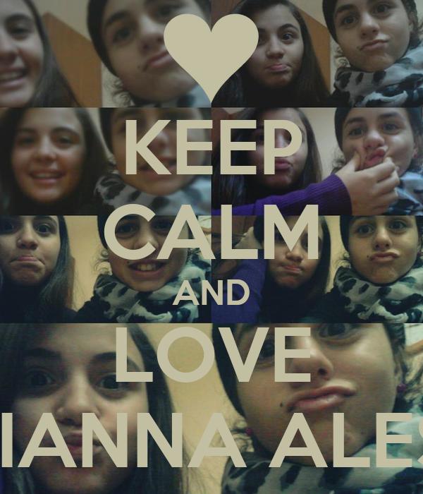 KEEP CALM AND LOVE ARIANNA ALESCI