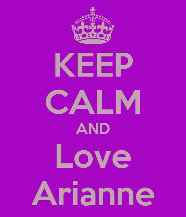 KEEP CALM AND Love Arianne