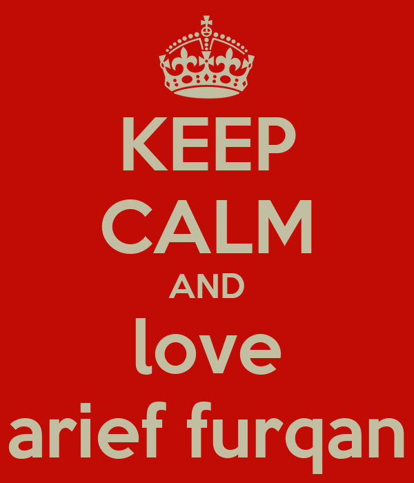 KEEP CALM AND love arief furqan