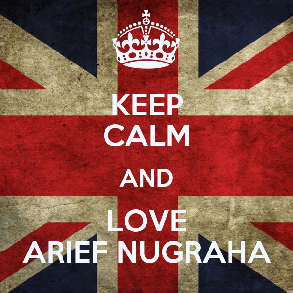 KEEP CALM AND LOVE ARIEF NUGRAHA