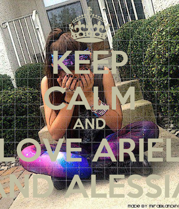 KEEP CALM AND LOVE ARIEL AND ALESSIA