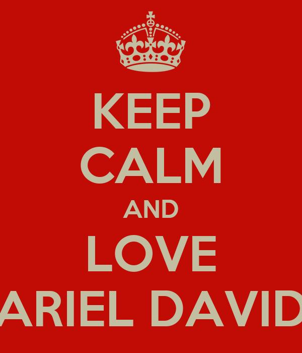 KEEP CALM AND LOVE ARIEL DAVID