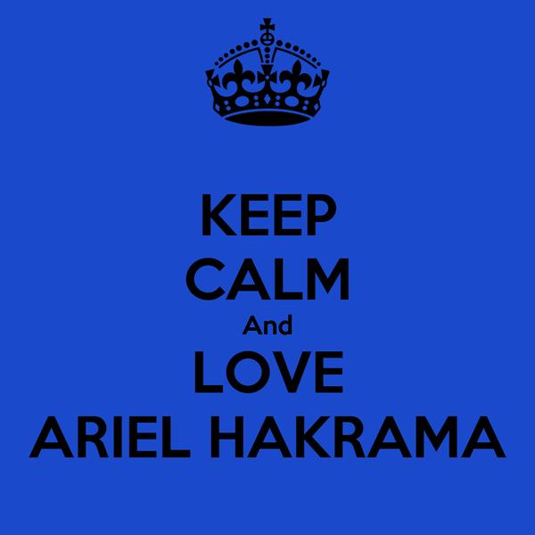 KEEP CALM And LOVE ARIEL HAKRAMA