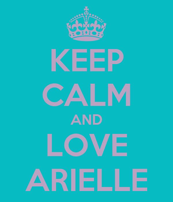 KEEP CALM AND LOVE ARIELLE