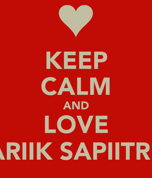 KEEP CALM AND LOVE ARIIK SAPIITRII