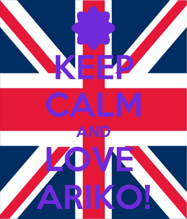 KEEP CALM AND LOVE  ARIKO!