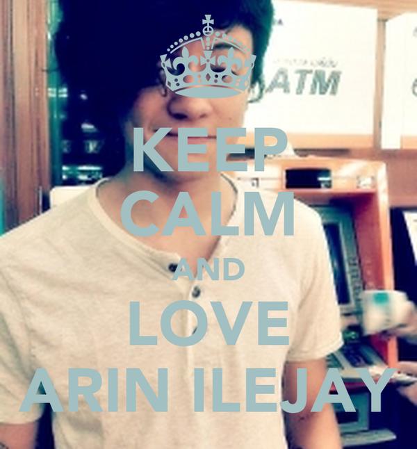 KEEP CALM AND LOVE ARIN ILEJAY