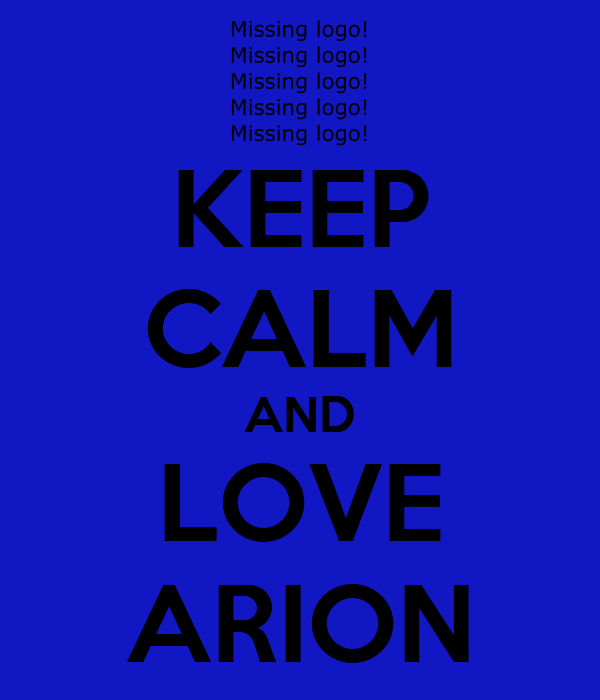 KEEP CALM AND LOVE ARION