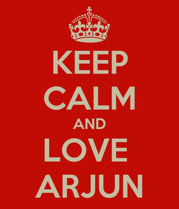 KEEP CALM AND LOVE  ARJUN