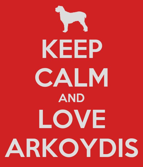 KEEP CALM AND LOVE ARKOYDIS