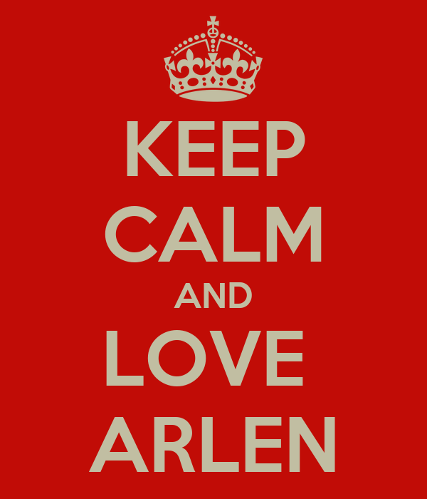 KEEP CALM AND LOVE  ARLEN