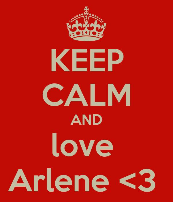 KEEP CALM AND love  Arlene <3