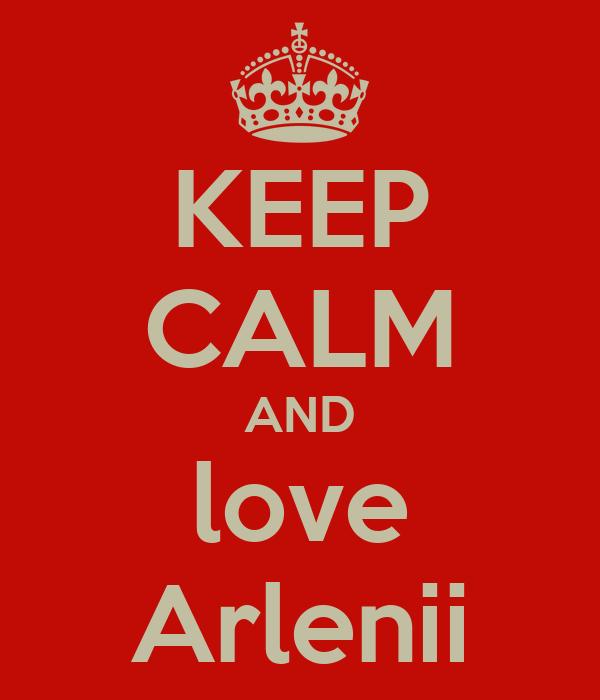 KEEP CALM AND love Arlenii