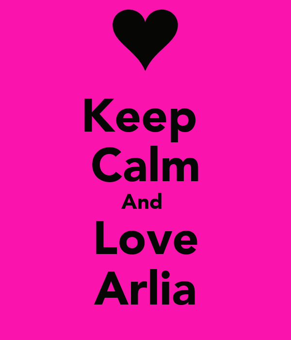 Keep  Calm And  Love Arlia