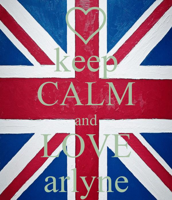 keep CALM and LOVE arlyne