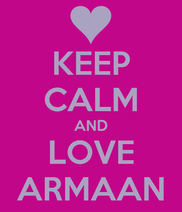 KEEP CALM AND LOVE ARMAAN