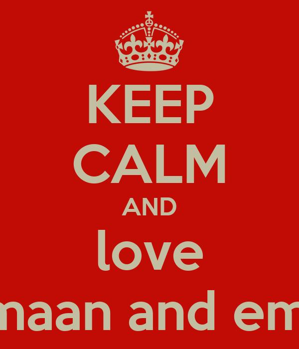 KEEP CALM AND love armaan and eman