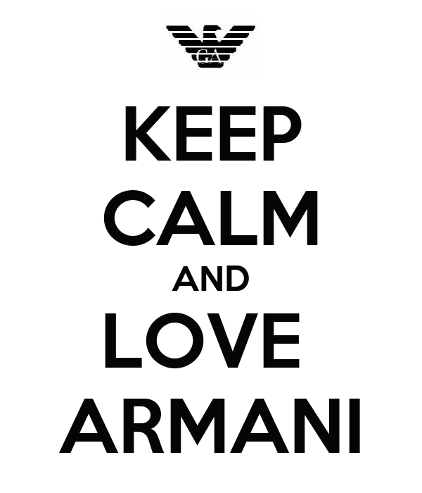 KEEP CALM AND LOVE  ARMANI