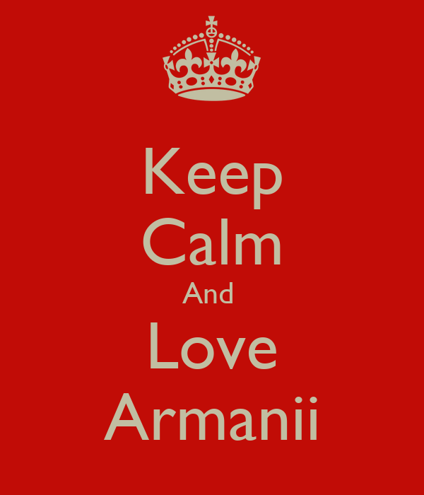 Keep Calm And  Love Armanii