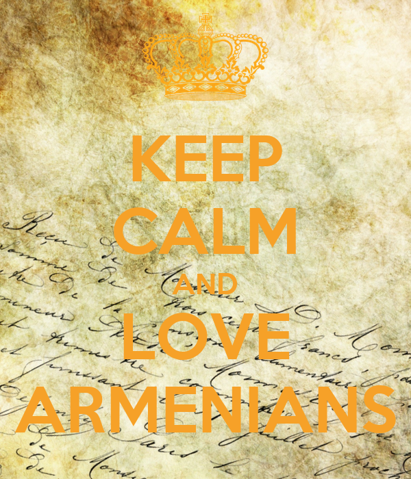 KEEP CALM AND LOVE ARMENIANS