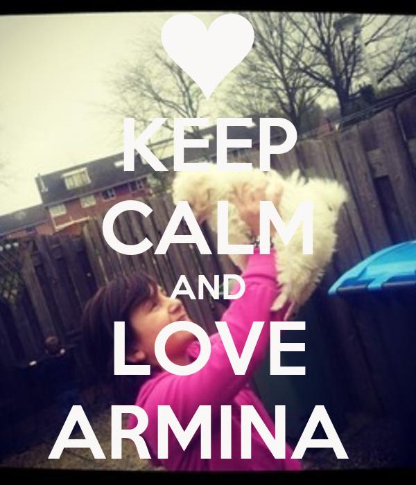 KEEP CALM AND LOVE ARMINA