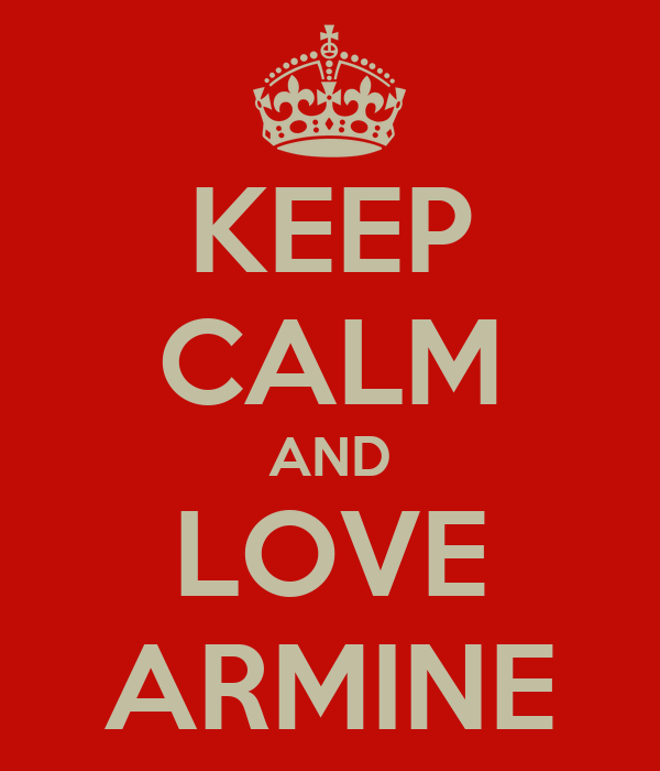 KEEP CALM AND LOVE ARMINE