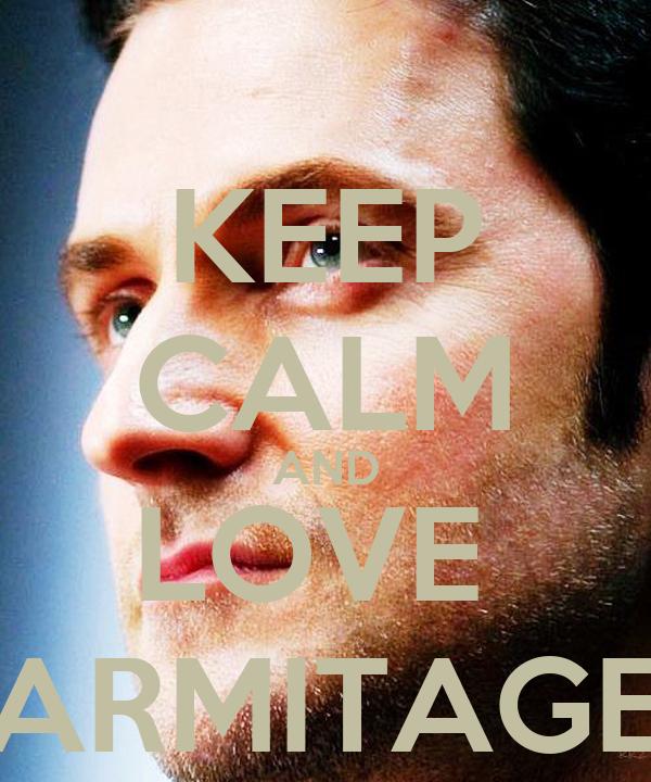 KEEP CALM AND LOVE  ARMITAGE