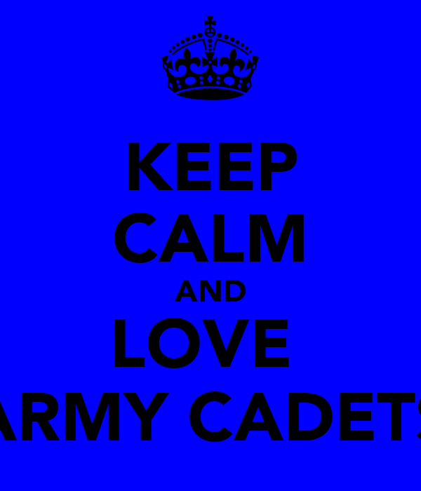KEEP CALM AND LOVE  ARMY CADETS