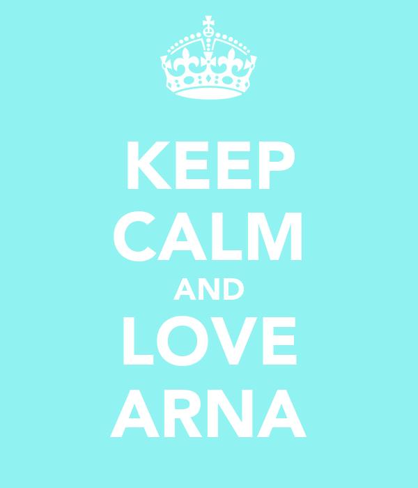 KEEP CALM AND LOVE ARNA